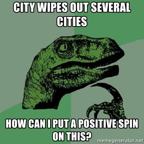 Philosoraptor - City wipes out several cities how can i put a positive spin on this?