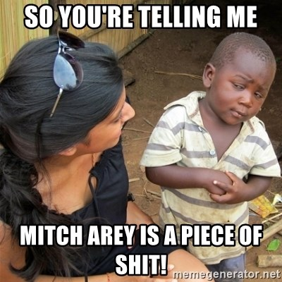 So You're Telling me - so you're telling me mitch arey is a piece of shit!