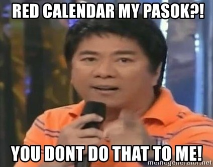 willie revillame you dont do that to me -  RED CALENDAR MY PASOK?! YOU DONT DO THAT TO ME!