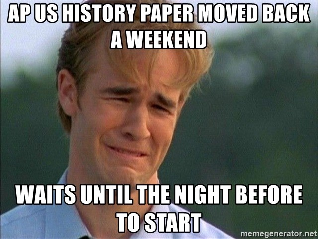 Dawson Crying - AP us history paper moved back a weekend waits until the night before to start