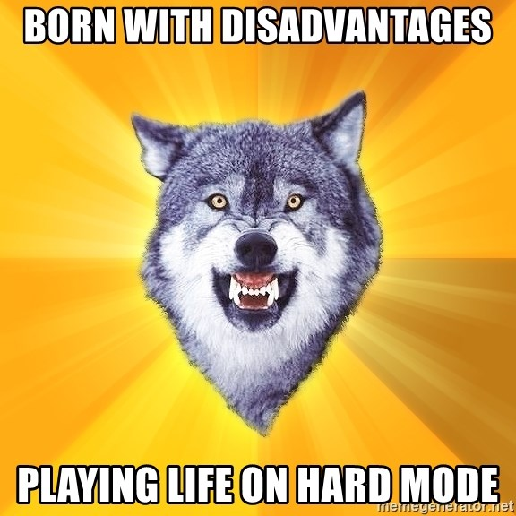 Courage Wolf - born with disadvantages playing life on hard mode