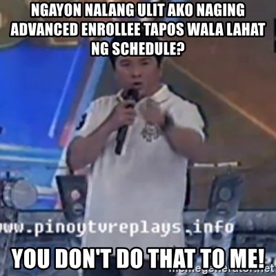 Willie You Don't Do That to Me! - ngayon nalang ulit ako naging advanced enrollee tapos wala lahat ng schedule? you don't do that to me!