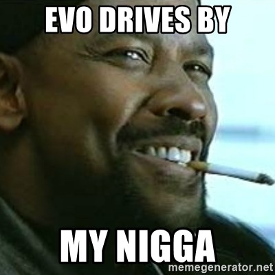 My Nigga Denzel - evo drives by my nigga