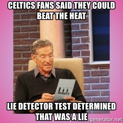 MAURY PV - Celtics fans said they could beat the heat lie detector test Determined that was a lie