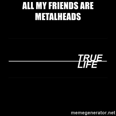 MTV True Life - All my FRIENDS are metalheads