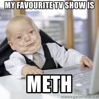 Working Babby - MY FAVOURITE TV SHOW IS METH
