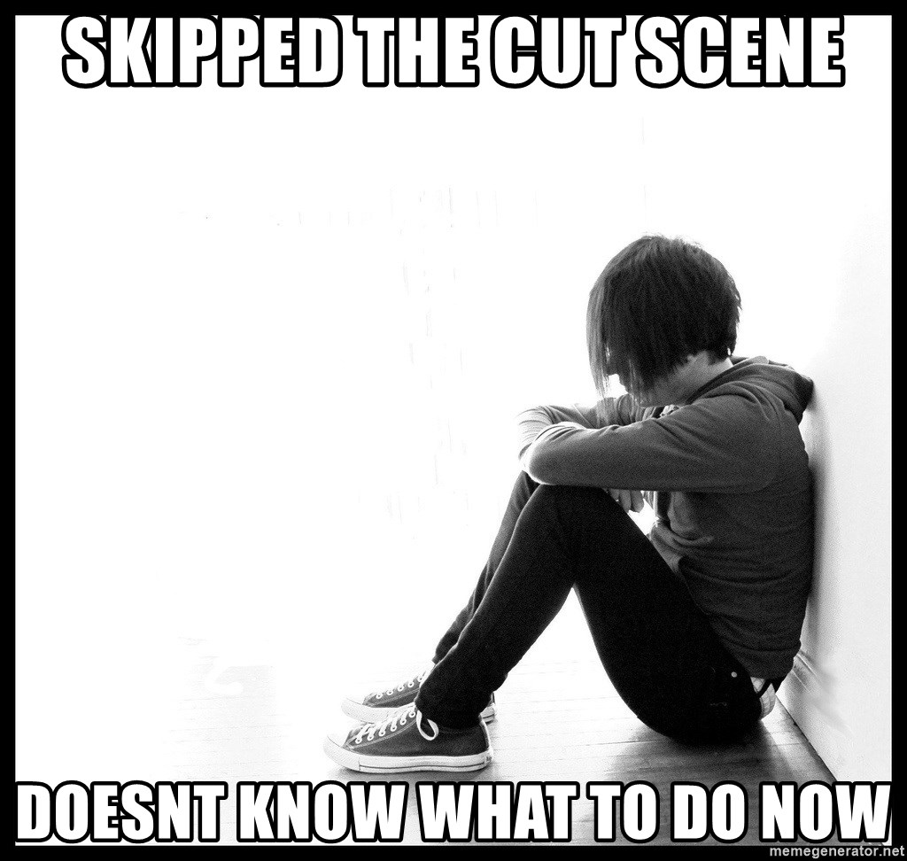 First World Problems - SKIPPED THE CUT SCENE doesnt know what to do now