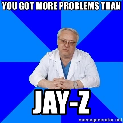 doctor_atypical - you got more problems than jay-z