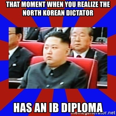 kim jong un - That moment when you realize the North Korean Dictator has an iB diploma
