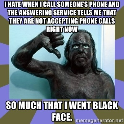 I hate when I call someone's phone and the answering service