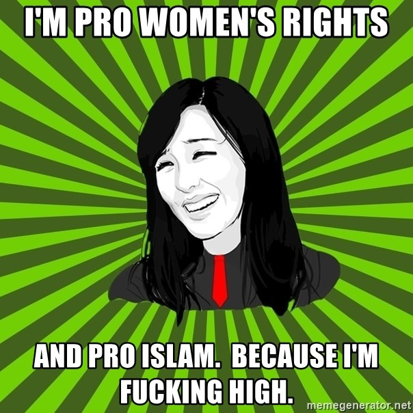 green fan - I'm pro women's rights and pro islam.  because i'm fucking high.