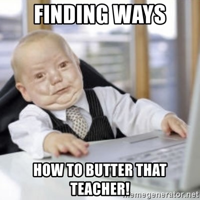 Working Babby - FINDING WAYS HOW TO BUTTER THAT TEACHER!