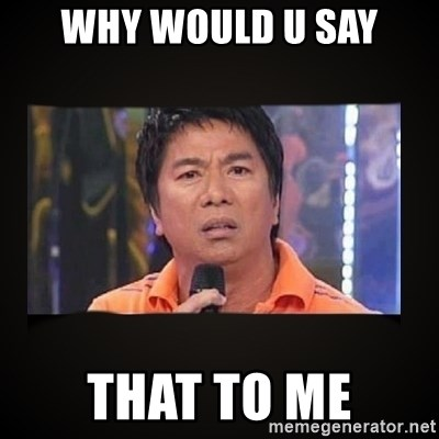 Willie Revillame me - WHY WOULD U SAY THAT TO ME