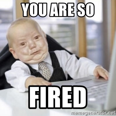 Working Babby - YOU ARE SO  FIRED