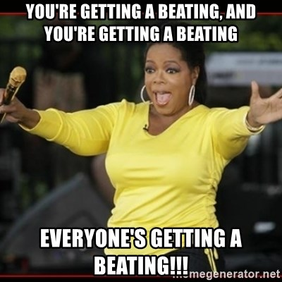 Overly-Excited Oprah!!!  - YOU'RE GETTING A BEATING, AND YOU'RE GETTING A BEATING EVERYONE'S GETTING A BEATING!!!