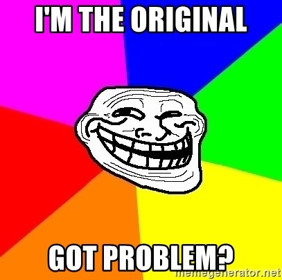 Trollface - i'm the original got problem?