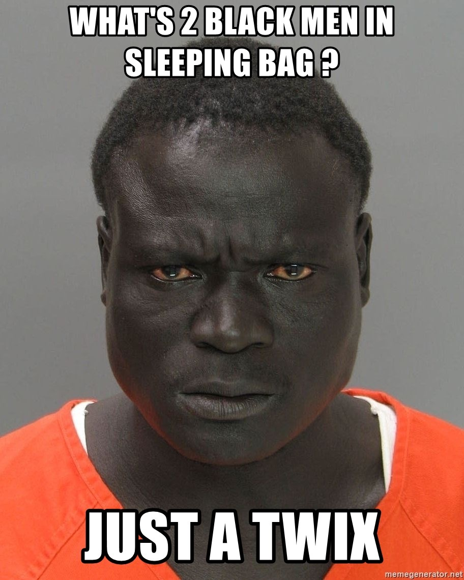 Jailnigger - What's 2 black men in sleeping bag ? Just a twix