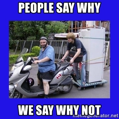 Motorfezzie - PEOPLE SAY WHY WE SAY WHY NOT