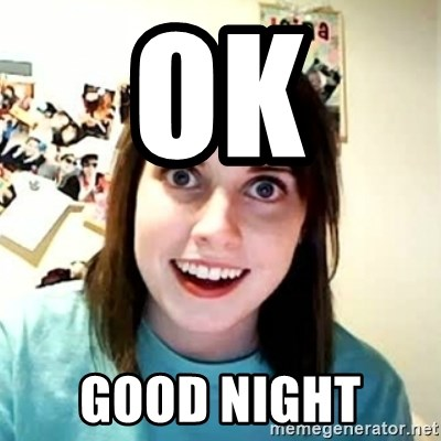 Overly Attached Girlfriend 2 - OK  GOOD NIGHT