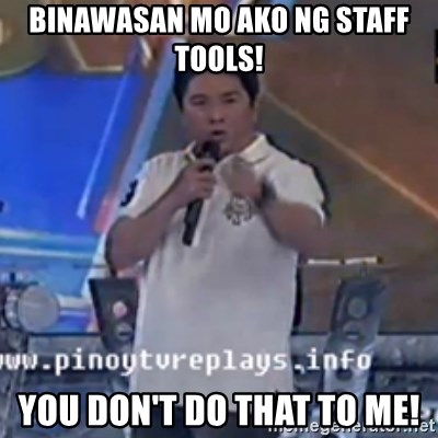 Willie You Don't Do That to Me! - binawasan mo ako ng staff tools! you don't do that to me!