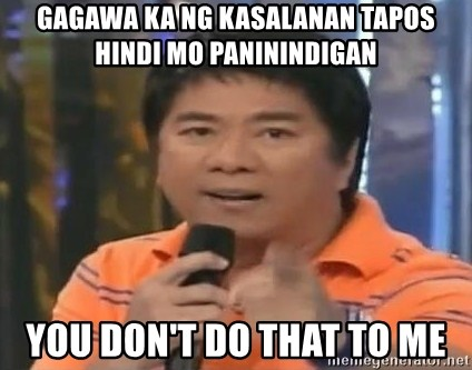 willie revillame you dont do that to me - Gagawa ka ng kasalanan tapos hindi mo paninindigan you don't do that to me
