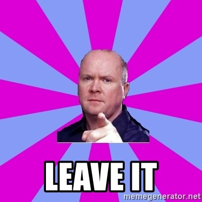 Phil Mitchell -  LEAVE IT