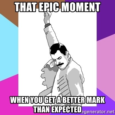 Freddie Mercury rage pose - that epic moment when you get a better mark than expected
