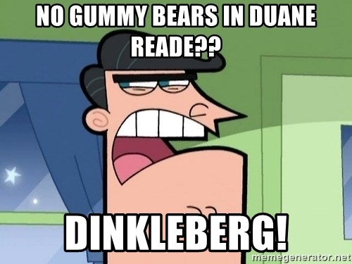 i blame dinkleberg - No gummy bears in duane reade?? Dinkleberg!
