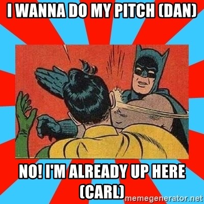 Batman Bitchslap - i wanna do my pitch (dan) no! i'm already up here (Carl)