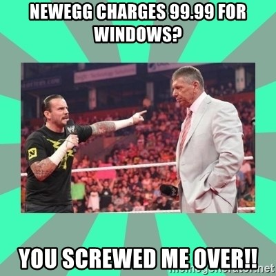 CM Punk Apologize! - Newegg charges 99.99 for windows? You screwed me over!!