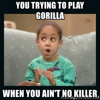 Raven Symone - you trying to play gorilla  When you ain't nO killer