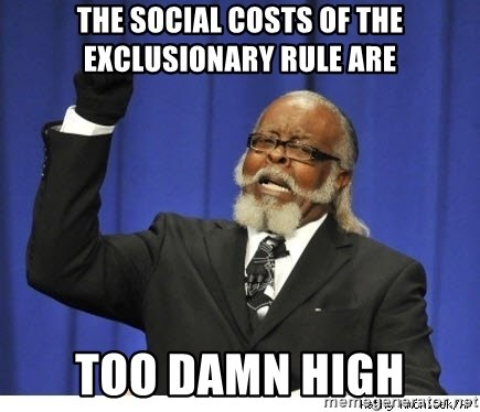 Too high - the social costs of the exclusionary rule are too damn high