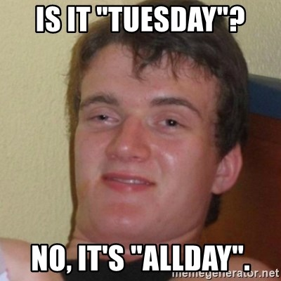 """Stoner Stanley - Is it """"Tuesday""""? No, It's """"allday""""."""