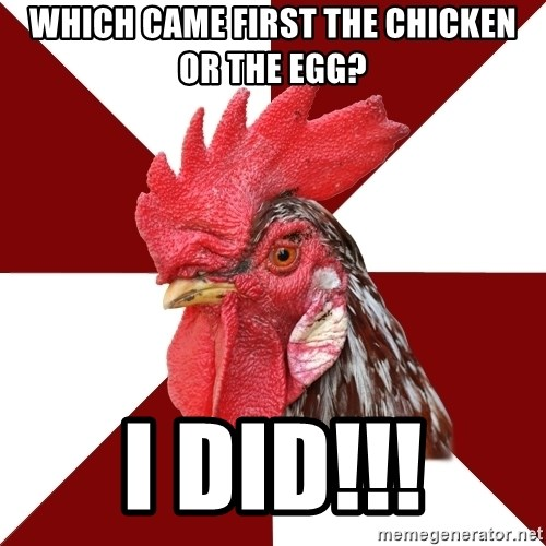 Roleplaying Rooster - which came first the chicken or the egg? I did!!!