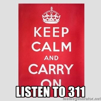 Keep Calm -  Listen to 311