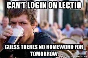The Lazy College Senior - can't login on lectio guess theres no homework for tomorrow