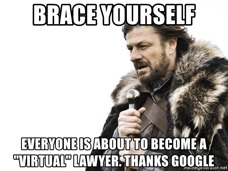 "Winter is Coming - Brace yourself everyone is about to become a ""virtual"" lawyer. Thanks google"
