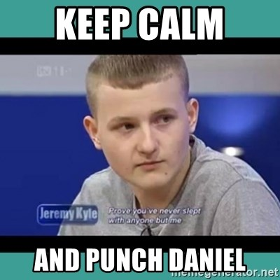 Sympathy Sacha - KEEP CALM  AND PUNCH DANIEL