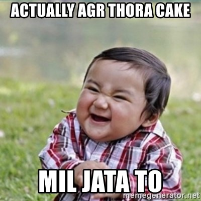 evil plan kid - actually agr THORA CAKe mil jata to
