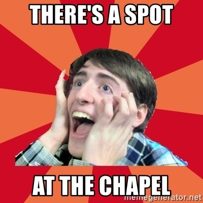 Super Excited - There's a spot at the chapel