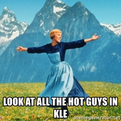Sound Of Music Lady -  Look at all the hot guys in kle