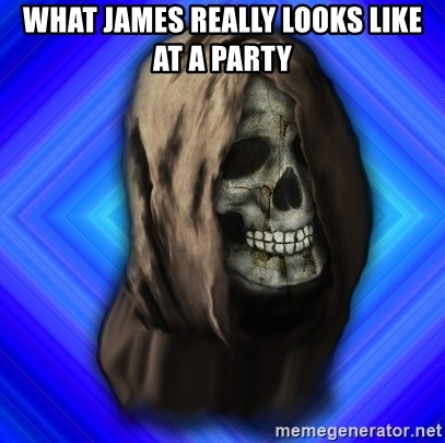 Scytheman - WHAT JAMES REALLY LOOKS LIKE AT A PARTY