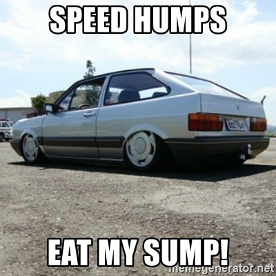 treiquilimei - Speed humps Eat my sump!