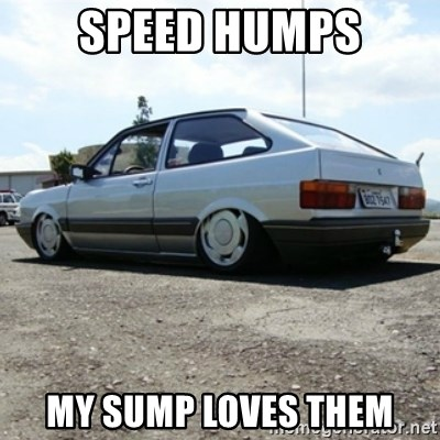 treiquilimei - speed humps My sump loves them
