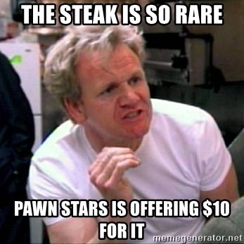 Gordon Ramsay - The steak is so rare Pawn Stars is offering $10 for it
