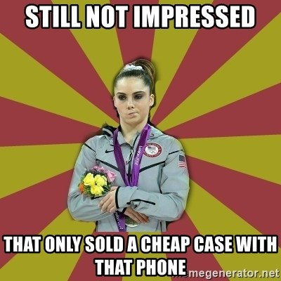 Not Impressed Makayla - Still not impressed that only sold a cheap case with that phone