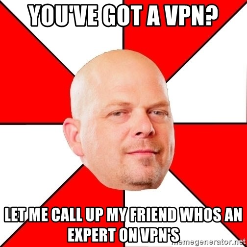 Pawn Stars - You've got a vpn? let me call up my friend whos an expert on vpn's