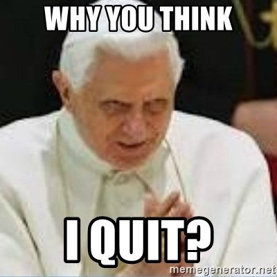 Pedo Pope - why you think i quit?