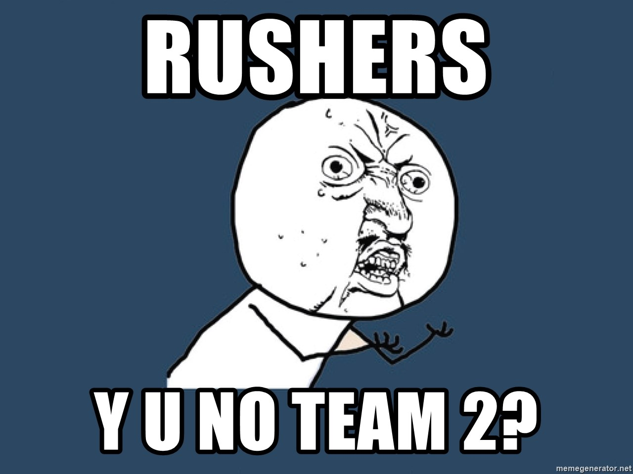 Y U No - rushers y u no team 2?