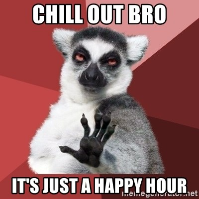 Chill Out Lemur - CHILL OUT BRO IT'S JUST A HAPPY HOUR